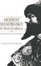 Modest Musorgsky and Boris Godunov : myths, realities, reconsiderations
