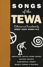 Songs of the Tewa : preceded by an essay on American Indian poetry, with a selection of outstanding compositions from North and South America; an appendix contains original Tewa texts and explanatory notes