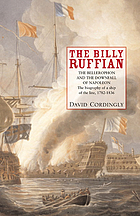 The Billy Ruffian : the Bellerophon and the downfall of Napoleon : the biography of a ship of the line, 1782-1836