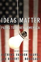 Ideas matter : paths to a new America