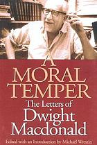 A moral temper : the letters of Dwight Macdonald