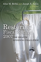 Restoring fiscal sanity 2007 the health spending challenge