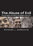 The abuse of evil : the corruption of politics and religion since 9/11