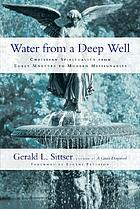 Water from a deep well : Christian spirituality from early martyrs to modern missionaries