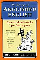 The revenge of anguished English : more accidental assaults upon our language