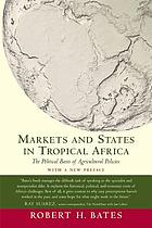 Markets and states in tropical Africa : the political basis of agricultural policies