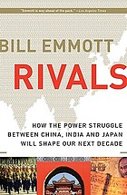 Rivals : how the power struggle between China, India and Japan will shape our next decade