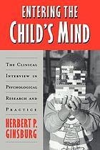 Entering the child's mind : the clinical interview in psychological research and practice