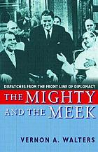 The mighty and the meek : dispatches from the front line of diplomacy