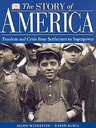 The story of America : freedom and crisis from settlement to superpower