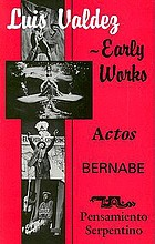 Luis Valdez--early works : Actos, Bernabé, and Pensamiento serpentino
