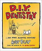 D.I.Y. dentistry : --and other alarming inventions