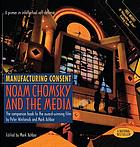 Manufacturing consent Noam Chomsky and the mediaNoam Chomsky and the media : manufacturing consent /cthe companion book to the award winning film by Peter Wintonick and Mark AchbarManufacturing Consent Noam Chomsky and the Media