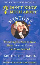 Don't know much about history : [everything you need to know about America history but never learned]