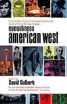 Eyewitness to the American West : from the Aztec Empire to the digital frontier in the words of those who saw it happen