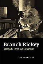 Branch Rickey : baseball's ferocious gentleman