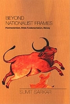Beyond nationalist frames : postmodernism, Hindu fundamentalism, history