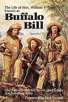 The life of Hon. William F. Cody, known as Buffalo Bill, the famous hunter, scout, and guide : an autobiography
