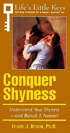 Conquer shyness : understand your shyness - and banish it forever!
