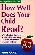 How well does your child read? : a step-by-step assessment of your child's reading skills and techniques to improve them