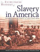 An eyewitness history of slavery in America : from Colonial times to the Civil War