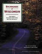 Backroads of Wisconsin : your guide to Wisconsin's most scenic backroad adventures