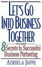 Let's go into business together : 8 secrets to successful business partnering