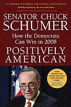 Positively American : how the Democrats can win in 2008