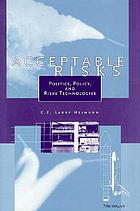 Acceptable risks politics, policy, and risky technologies