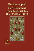 The apocryphal New Testament : being all the gospels, epistles, and other pieces now extant, attributed in the first four centuries to Jesus Christ, His Apostles and their companions and not included in the New Testament by its compilers. Translated from the original tongues, and now first collected into one volume
