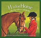 H is for horse : an equestrian alphabet