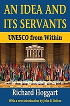 An idea and its servants : UNESCO from within