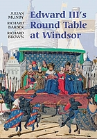 Edward III's Round Table at Windsor : the House of the Round Table and the Windsor Festival of 1344