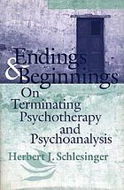 Endings and beginnings : on the technique of terminating psychotherapy and psychoanalysis