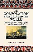 The corporation that changed the world how the East India Company shaped the modern multinational