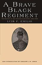 A brave black regiment; history of the Fifty-Fourth Regiment of Massachusetts Volunteer Infantry, 1863-1865