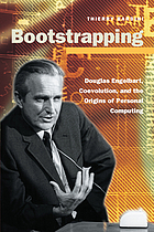 Bootstrapping : Douglas Engelbart, coevolution, and the origins of personal computing