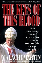 The keys of this blood : the struggle for world dominion between Pope John Paul II, Mikhail Gorbachev, and the capitalist West