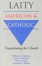 Laity, American and Catholic : transforming the Church