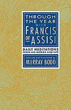 Through the year with Francis of Assisi : daily meditations from his words and life