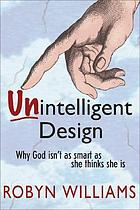 Unintelligent design : why God isn't as smart as she thinks she is