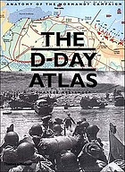 The D-Day atlas : anatomy of the Normandy campaignThe D-Day atlas : anatomy of the Normandy campaign : with 178 illustrations, including 71 full-color maps