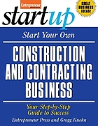 Start your own construction and contracting business : your step-by-step guide to success