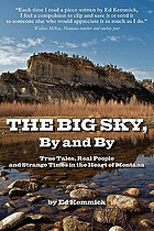 Big sky, by and by : true tales, real people and strange times in the heart of Montana