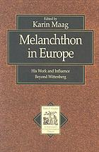 Melanchthon in Europe : his work and influence beyond Wittenberg