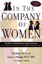 In the company of women : indirect aggression among women : why we hurt each other and how to stop