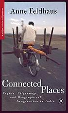 Connected places : region, pilgrimage, and geographical imagination in India