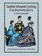 English women's clothing in the nineteenth century : a comprehensive guide with 1,117 illustrations