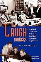 The laugh makers : a behind-the-scenes tribute to Hope's incredible gag writers