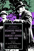 The complete correspondence of Sigmund Freud and Ernest Jones, 1908-1939Complete correspondence of Sigmund Freud and Ernest Jones, 1908-39Briefwechsel Sigmund Freud - Ernest Jones : 1908-1939